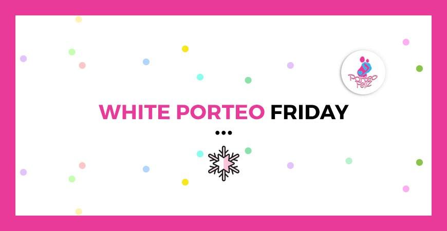 ¿Porqué el WHITE PORTEO FRIDAY?