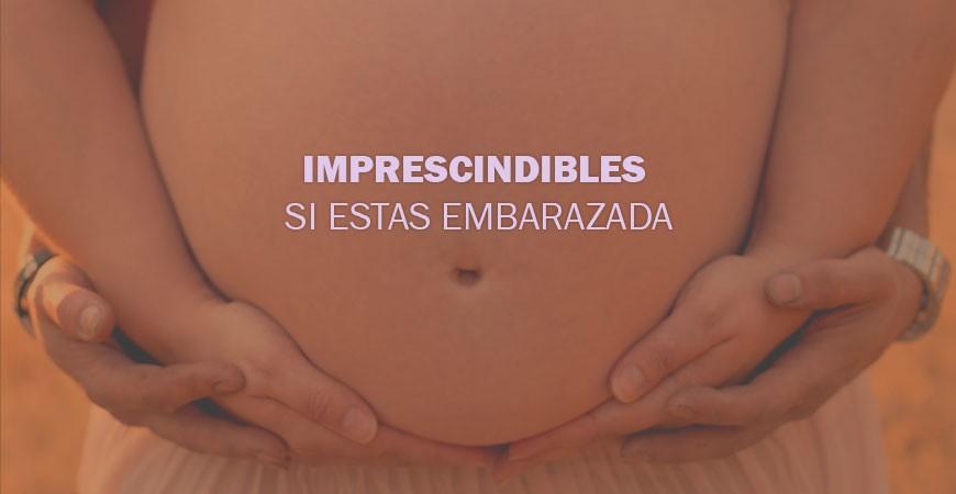 Imprescindibles si estás embarazada